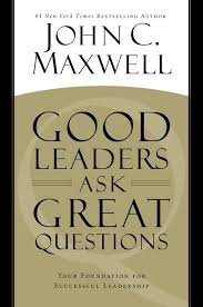 Great Questions To Ask A My Favorite Quotes From Maxwell S Book Leaders Ask Great