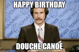 Douche Canoe Meme - ron burgundy meme imgflip