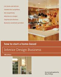 home interior business how to start a home based interior design business 5th edition