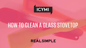 What Is A Cooktop Stove How To Clean A Glass Stovetop Real Simple