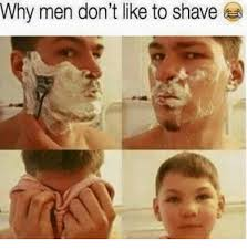 Shaving Meme - why men don t like to shave meme on me me