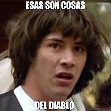 Memes Del Diablo - esas son cosas del diablo conspiracy keanu generador de rage