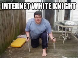 White Knight Meme - internet white knight keyboard warrior quickmeme