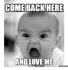 Comeback Memes - comeback here and love me memes comu love me meme on me me