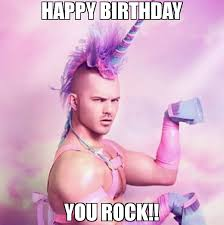 You Rock Meme - happy birthday you rock meme unicorn man 66618 memeshappen