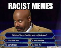 Racist Memes - memes