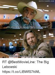 The Big Lebowski Meme - movietumblrcom do you have to use so many cuss words cuss words