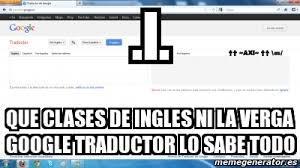 Memes De Google - meme personalizado i que clases de ingles ni la verga google