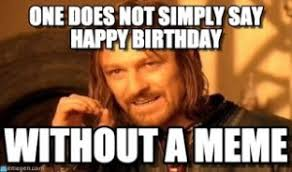 Funny Memes Birthday - completely satisfied birthday meme greatest funny birthday meme on