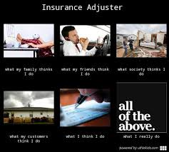 Claims Adjuster Meme - insurance adjuster what people think i do what i really do meme