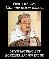 Confucius Say Meme - confucius say no fish in toilet brown trout not good imgflip