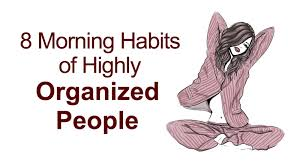 8 morning habits of highly organized people