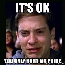 Hurt Meme - it s ok you only hurt my pride crying peter parker meme generator