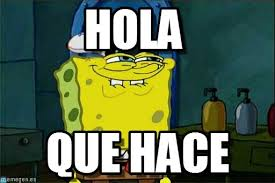 Meme De Hola - hola dont you squidward meme on memegen