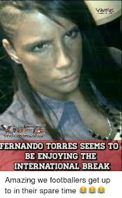 Fernando Torres Meme - fernando torres seems to be enjoying the international break