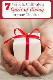 7 ways to cultivate a spirit of giving in your children this christmas