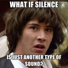 Meme Sounds - what if silence is just another type of sound create meme