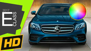 Paint Colors 2017 by 2017 Mercedes E Class Paint Colors Youtube