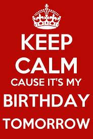 Keep Calm Memes - keep calm cause it s my birthday tomorrow aquarius pinterest