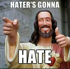 Haters Gonna Hate Meme Generator - 89 best haters gonna hate images on pinterest thoughts funny