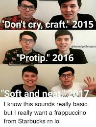 Protip Meme - don t cry craft 2015 protip 2016 soft and neat 17 i know this sounds