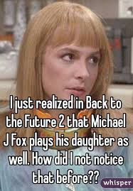 Michael J Fox Meme - just realized in back to the future 2 that michael j fox plays his
