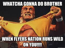 Flyers Meme - whatcha gonna do brother when flyers nation runs wild on you