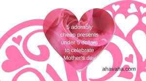 5 adorably cheap presents under 5 dollars to celebrate mother u0027s