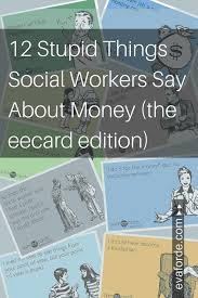 Social Worker Meme - 12 stupid things social workers say about money the eecard
