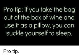 Black Box Meme - pro tip if you take the bag out of the box of wine and use it as a