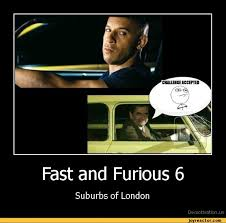 Fast And Furious Meme - fast and furious 6suburbs of londondemotivation demotivation