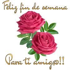 imagenes de feliz inicio de semana con rosas feliz fin de semana youtube
