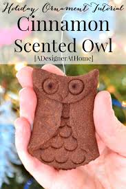 cinnamon scented owl ornaments and easy to make and last for