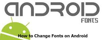 android fonts how to change fonts on android