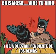 Memes De Batman Y Robin - chismosa vive tu vida y deja de estar pendiente de los dem縺s