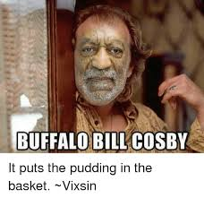 Meme Bill Cosby - 25 best memes about buffalo bill cosby buffalo bill cosby memes
