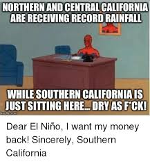 Southern Memes - northern andcentralcalifornia are receiving record rainfall while