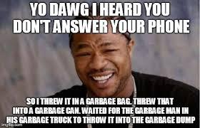 Answer Phone Meme - yo dawg heard you meme imgflip