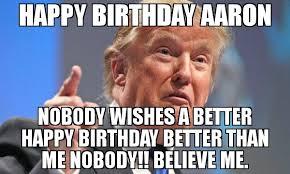 Aaron Meme - happy birthday aaron nobody wishes a better happy birthday better