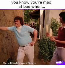 Nacho Libre Memes - you know you re mad know bae when nacho libreparamount pictures mitu
