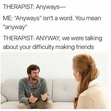 Therapist Meme - dopl3r com memes therapist anyways me anyways isnt a word you