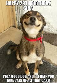 29th Birthday Meme - happy 29th birthday gina i m a good dog and i ll help you take