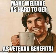 How To Get Welfare Meme - make welfare as hard to get as veteran benefits meme on me me
