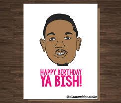kendrick lamar happy birthday ya bish birthday card rapper