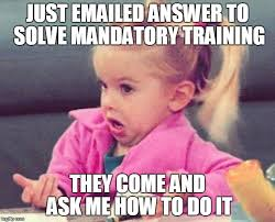 Training Meme - mandatory training imgflip