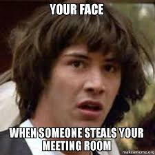 Conference Room Meme - your face when someone steals your meeting room conspiracy keanu