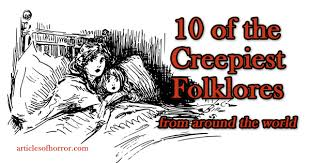 10 of the creepiest folklores from around the world articles of
