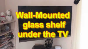 Bedroom Tv Mount by Wall Mounted Glass Shelf Under Tv Youtube