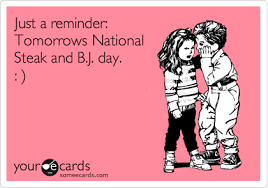 Steak And Bj Meme - just a reminder tomorrows national steak and b j day 29