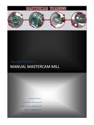 100 mastercam 8 manual mastercam 2017 2018 2d mill beginner